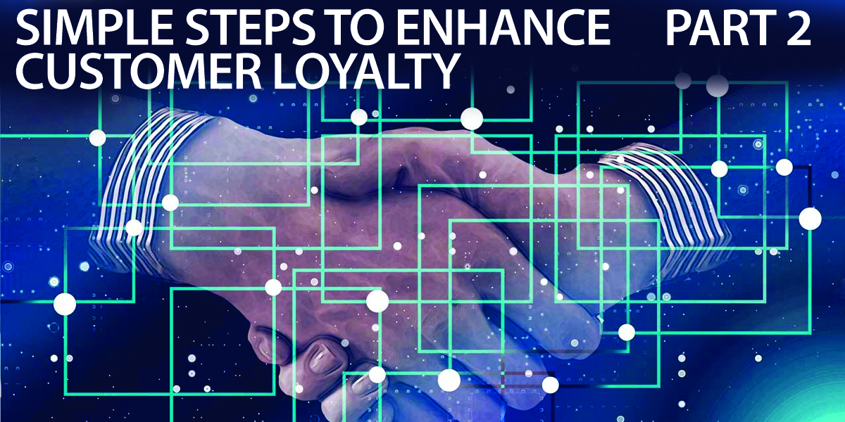 Simple Steps to Enhance Customer Loyalty (Part 2)